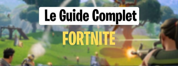 le-guide-complet-fortnite